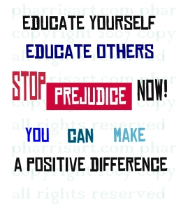 Educate yourself and others and stop Prejudice Photo!!