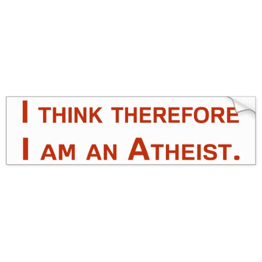 i_think_therefore_i_am_an_atheist_bumper_sticker-rf2c1b3b5fd4a4c20b71d4f1f0216abad_v9wht_8byvr_540